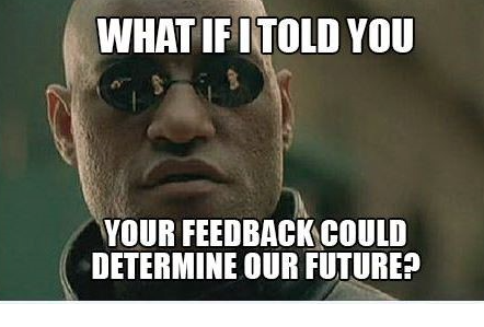 Feedback Meme - 'Morpheus' w/phrase What if I told you your feedback could determine our future?