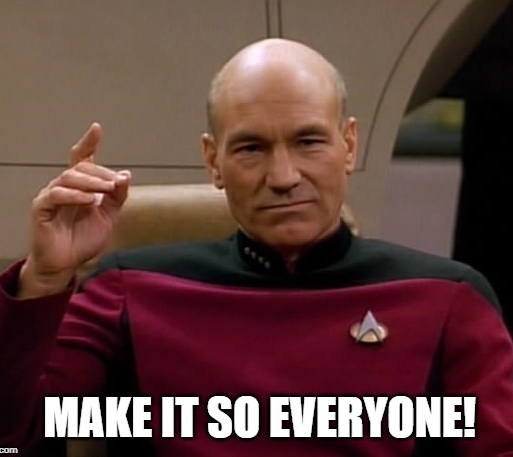 """Image of Captain Picard  with text """"make it so everyone"""""""